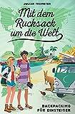 Mit dem Rucksack um die Welt: Backpacking für Einsteiger