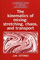 The Kinematics of Mixing: Stretching, Chaos, and Transport (Cambridge Texts in Applied Mathematics) by J. M. Ottino(1989-06-30)