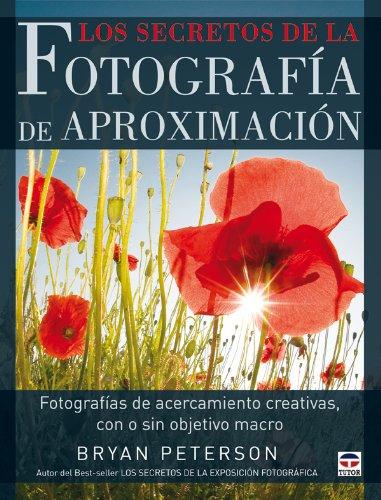 Los secretos de la fotografia de aproximacion / Understanding Close-Up Photography: Fotografias de acercamiento creativas, con o sin...