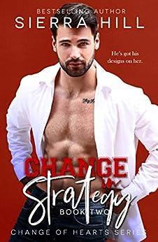 Change in Strategy: An Office Romance (Change of Hearts Book 2) by [Sierra Hill]