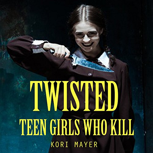 Twisted: Teen Girls Who Kill audiobook cover art