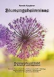 Blumengeheimnisse: Blumensprache und Orakel als Botschaft und Inspiration - 54 Orakelkarten mit Begleitbuch