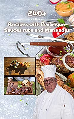 240+ Recipes with barbeque sauces rubs and marinades: Best BBQ Sauces, Marinades and Rubs Ever For Beginners