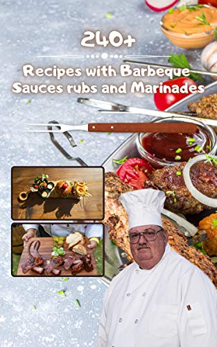 240+ Recipes with barbeque sauces rubs and marinades: Best BBQ Sauces, Marinades and Rubs Ever For Beginners (English Edition)