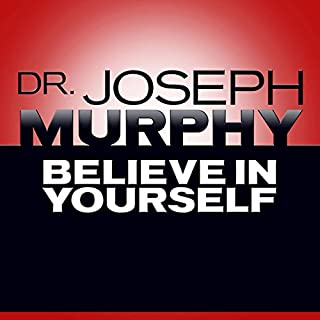 Believe in Yourself                   By:                                                                                                                                 Dr. Joseph Murphy                               Narrated by:                                                                                                                                 Sean Pratt                      Length: 1 hr and 37 mins     2 ratings     Overall 4.5