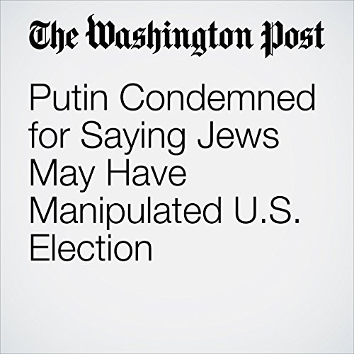 Putin Condemned for Saying Jews May Have Manipulated U.S. Election copertina