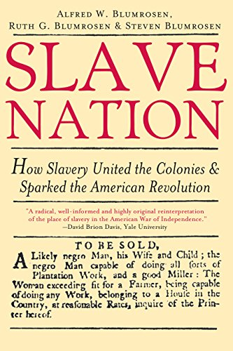 Slave Nation: How Slavery United the Colonies and Sparked the American Revolution