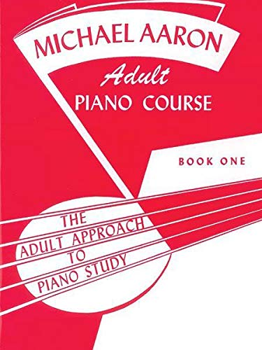 Michael Aaron Piano Course Adult Piano Course, Bk 1: The Adult Approach to Piano Study (Michael Aaron Adult Piano Course, Bk 1)
