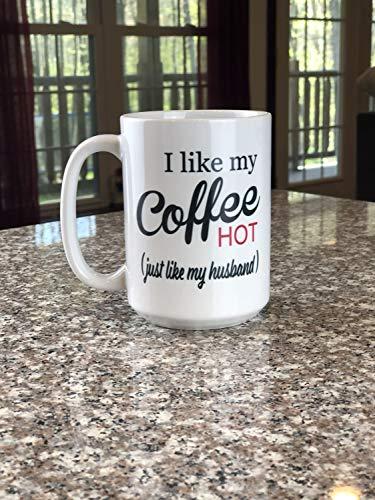 Funny Saying, Humorous Coffee Mug, Large Coffee Mug, Custom Quote Mug, Funny Couple Mug, I Like My Coffee HOT Just Like My Husband Mug