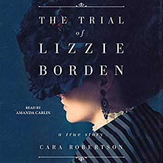 The Trial of Lizzie Borden                   Written by:                                                                                                                                 Cara Robertson                               Narrated by:                                                                                                                                 Amanda Carlin                      Length: 11 hrs and 47 mins     2 ratings     Overall 2.5