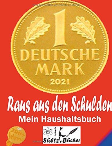 Raus aus den Schulden - Mein Haushaltstagebuch/Tagebuch/Haushaltsbuch/Einsparbuch