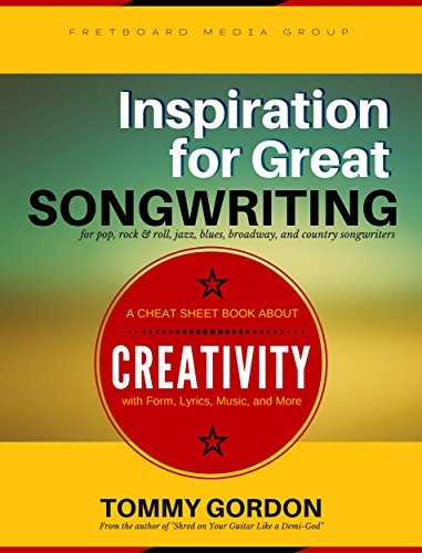 Inspiration for Great Songwriting: for pop, rock & roll, jazz, blues, broadway, and country songwriters: A Cheat Sheet Book about Creativity with Form, Lyrics, Music, and More (English Edition)