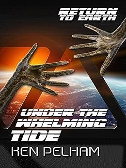 Under the Whelming Tide (Return to Earth) by [Ken Pelham, Charles Cornell, Kristin Durfee, Bard Constantine]