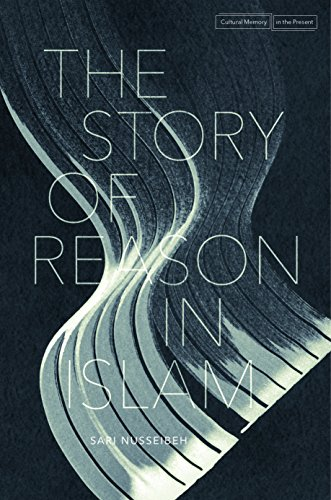 The Story of Reason in Islam (Cultural Memory in the Present) (English Edition)
