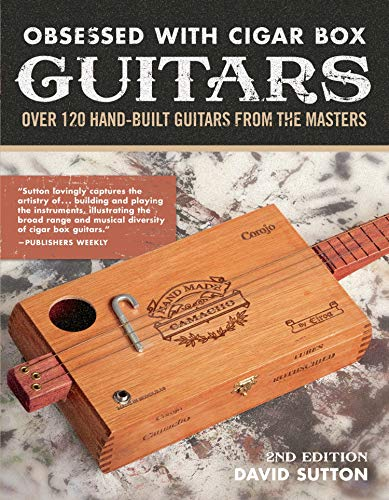 Obsession With Cigar Box Guitars: Over 120 hand-built guitars from the masters, 2nd edition