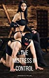 THE MISTRESS IN CONTROL: The manual to Femdom, alpha females guide to men and marriage, how to be sexy, dominatrix toys, femdom games, kinky sex, the ultimate guide to kink and a dom's guide