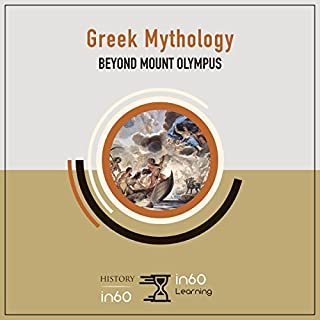 Greek Mythology     Beyond Mount Olympus              By:                                                                                                                                 in60Learning                               Narrated by:                                                                                                                                 Jill Rolls                      Length: 1 hr and 9 mins     1 rating     Overall 5.0