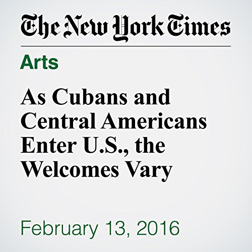 As Cubans and Central Americans Enter U.S., the Welcomes Vary cover art