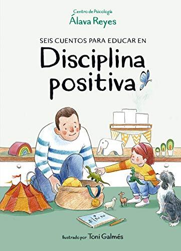 Seis cuentos para educar en disciplina positiva (Libro ilustrado)