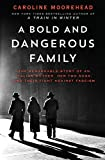 A Bold and Dangerous Family: The Remarkable Story of an Italian Mother, Her Two Sons, and Their Fight Against Fascism (The Resistance Quartet, 3)