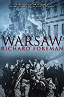 """Warsaw: """"Warsaw is a work of power. It has the authentic feeling that pulses from an important book."""" Patrick Bishop."""