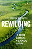 Rewilding: The radical new science of ecological recovery (Hot Science)