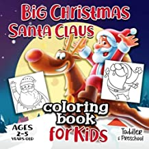 Big Christmas Santa Claus Coloring Book For Kids Ages 2-5: A Collection of Fun and Easy Happy Holiday Celebrations Xmas Coloring Pages for Kids, Toddlers and Preschool