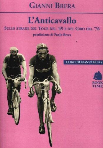 L'anticavallo. Sulle strade del Tour del '49 e del Giro del '76