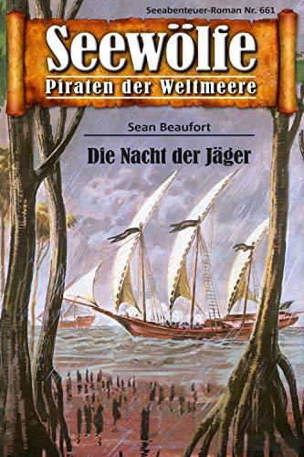 Seewölfe - Piraten der Weltmeere 661: Die Nacht der Jäger