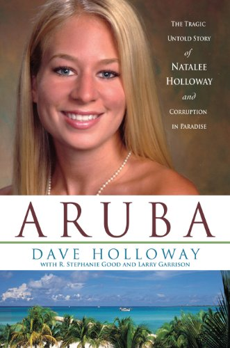 Aruba: The Tragic Untold Story of Natalee Holloway and Corruption in Paradise (English Edition)