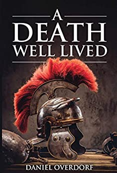 A Death Well Lived by [Daniel Overdorf]