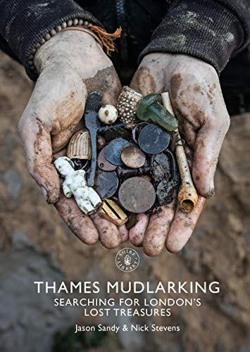Thames Mudlarking: Searching for London's Lost Treasures (Shire Library)