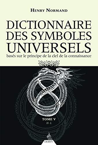 Le Dictionnaire des symboles universels tome 5 - Basés sur le principe de la clef de la connaissance