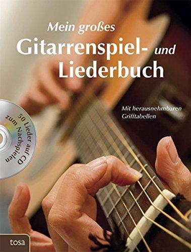 Mein großes Gitarrenspiel- und Liederbuch: Mit herausnehmbaren Grifftabellen und 50 Liedern auf CD zum Nachspielen: Jetzt mit heraustrennbaren Grifftabellen