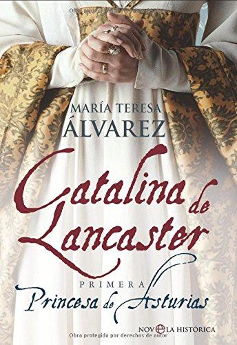 Catalina de lancaster - primera princesa de Asturias