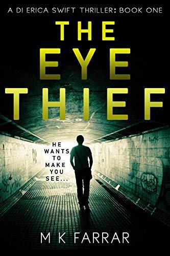 The Eye Thief (A DI Erica Swift Thriller Book 1) by [M K Farrar]