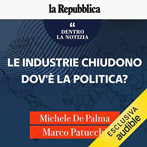 Le industrie chiudono. Dov'è la politica? copertina