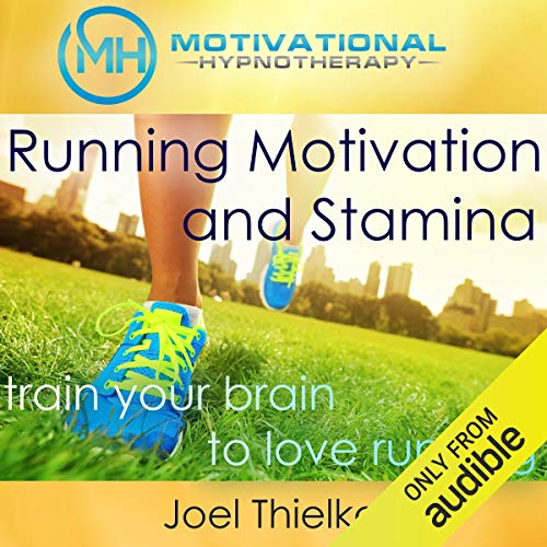 Running Motivation and Stamina: Train Your Brain to Love Running with Self-Hypnosis, Meditation and Affirmations cover art