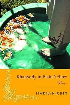 Rhapsody in Plain Yellow: Poems by [Marilyn Chin]