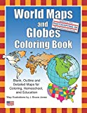 World Maps and Globes Coloring Book: Blank, Outline and Detailed Maps for Coloring, Home School and Education