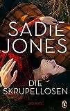 Buchinformationen und Rezensionen zu Die Skrupellosen: Roman von Sadie Jones