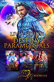 Destiny Paramortals (Books 4-6): Blame it on the Moon, Take These Broken Wings, Blood Moon by [Livia Quinn]