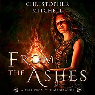 The Magelands Epic: From the Ashes                   By:                                                                                                                                 Christopher Mitchell                               Narrated by:                                                                                                                                 Cad Delworth                      Length: 3 hrs and 25 mins     Not rated yet     Overall 0.0