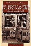 Il était une fois les tramways et les trains en pays nantais (loire-Inférieure) Au début du XXe siècle