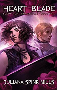Heart Blade: Blade Hunt Chronicles Book One by [Juliana Spink Mills, Teresa Edgerton]