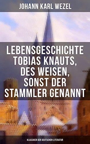 Lebensgeschichte Tobias Knauts, des Weisen, sonst der Stammler genannt: (Klassiker der deutschen Literatur)
