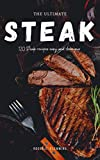 The Ultimate Steak Cookbook: 120 Steak Recipes Easy and Delicious Mouthwatering