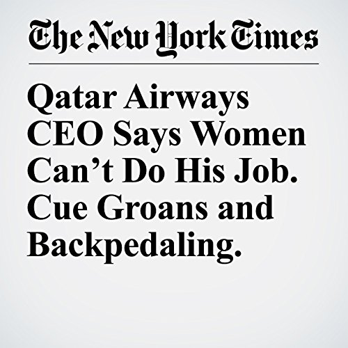 Qatar Airways CEO Says Women Can't Do His Job. Cue Groans and Backpedaling. copertina
