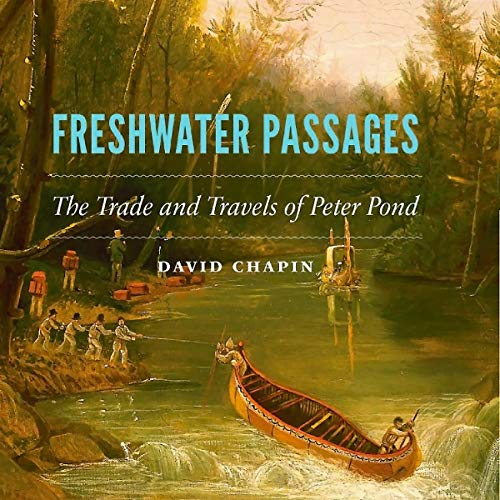 Freshwater Passages: The Trade and Travels of Peter Pond Audiobook By David Chapin cover art