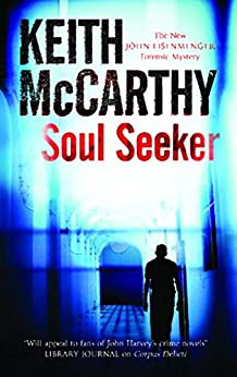 Soul Seeker (An Eisenmenger and Flemming Forensic Mystery Book 8) by [Keith McCarthy]